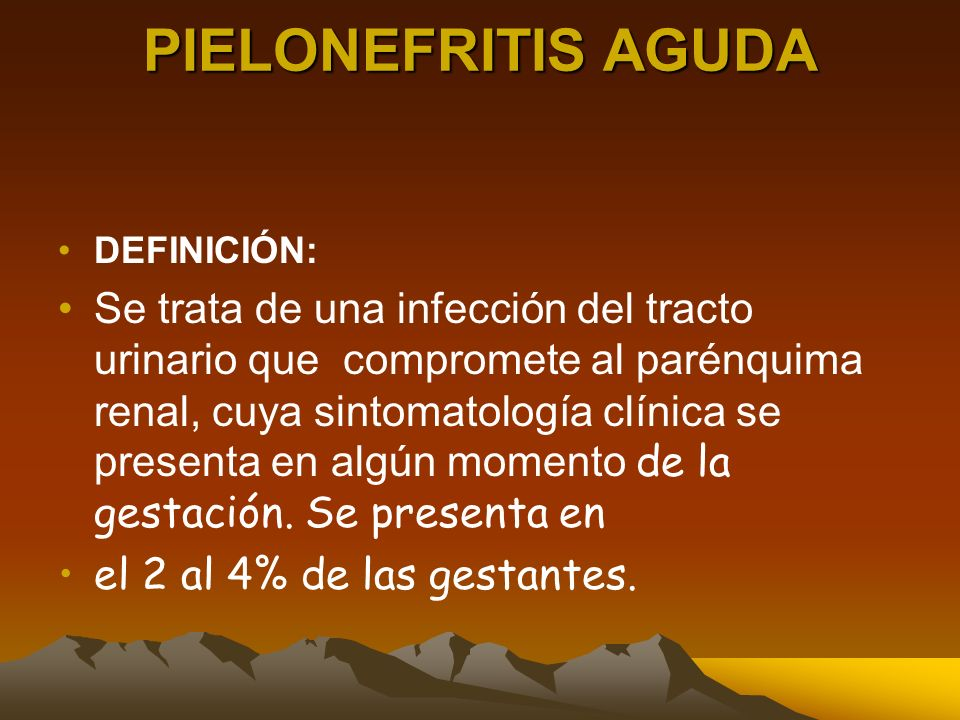 PIELONEFRITIS AGUDA DEFINICIÓN: