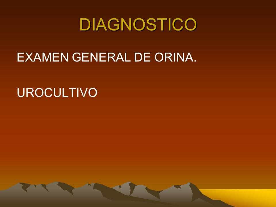 DIAGNOSTICO EXAMEN GENERAL DE ORINA. UROCULTIVO