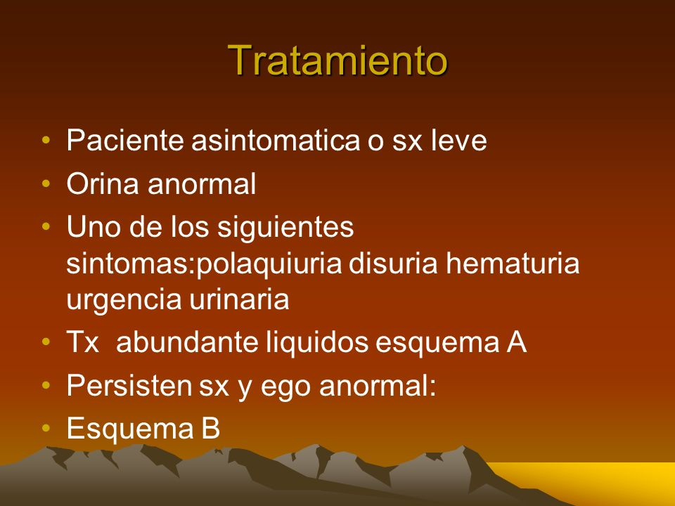 Tratamiento Paciente asintomatica o sx leve Orina anormal