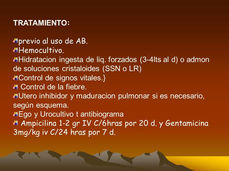 TRATAMIENTO:previo al uso de AB. Hemocultivo. Hidratacion ingesta de liq. forzados (3-4lts al d) o admon de soluciones cristaloides (SSN o LR)