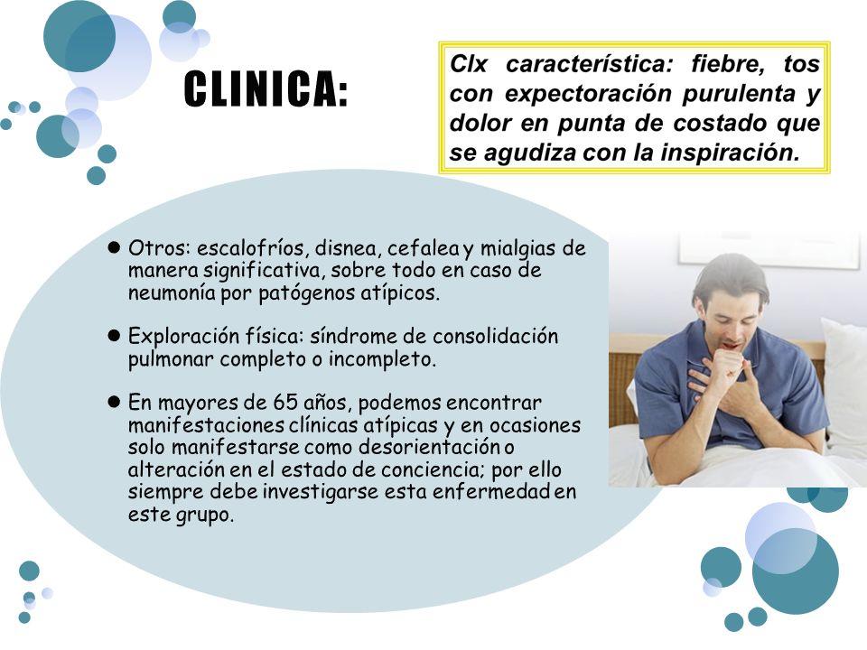 CLINICA: Otros: escalofríos, disnea, cefalea y mialgias de manera significativa, sobre todo en caso de neumonía por patógenos atípicos.