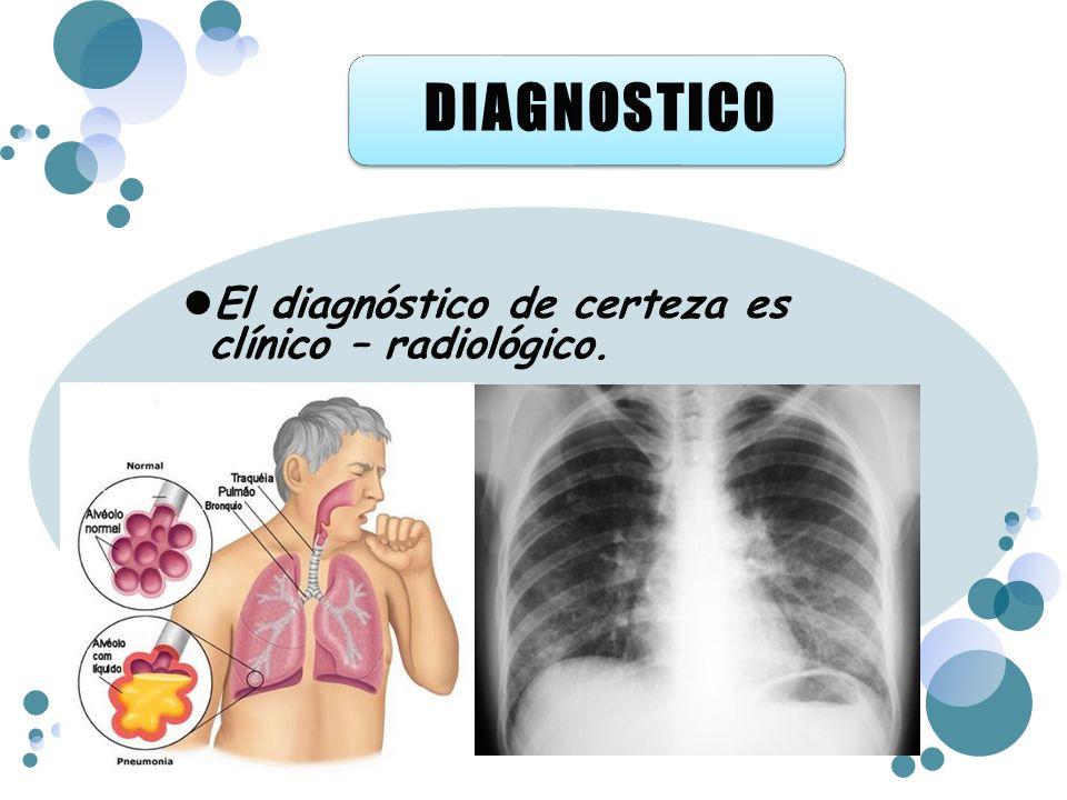 DIAGNOSTICO El diagnóstico de certeza es clínico – radiológico.