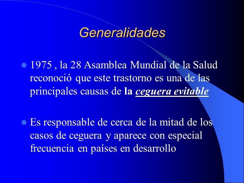 Generalidades 1975 , la 28 Asamblea Mundial de la Salud reconoció que este trastorno es una de las principales causas de la ceguera evitable.