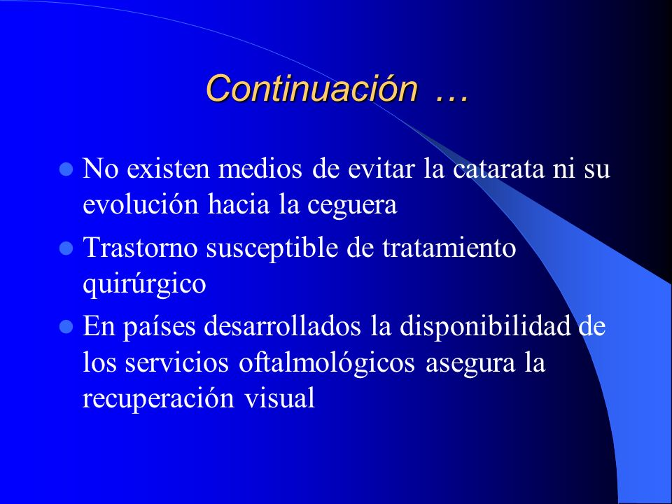 Continuación … No existen medios de evitar la catarata ni su evolución hacia la ceguera. Trastorno susceptible de tratamiento quirúrgico.
