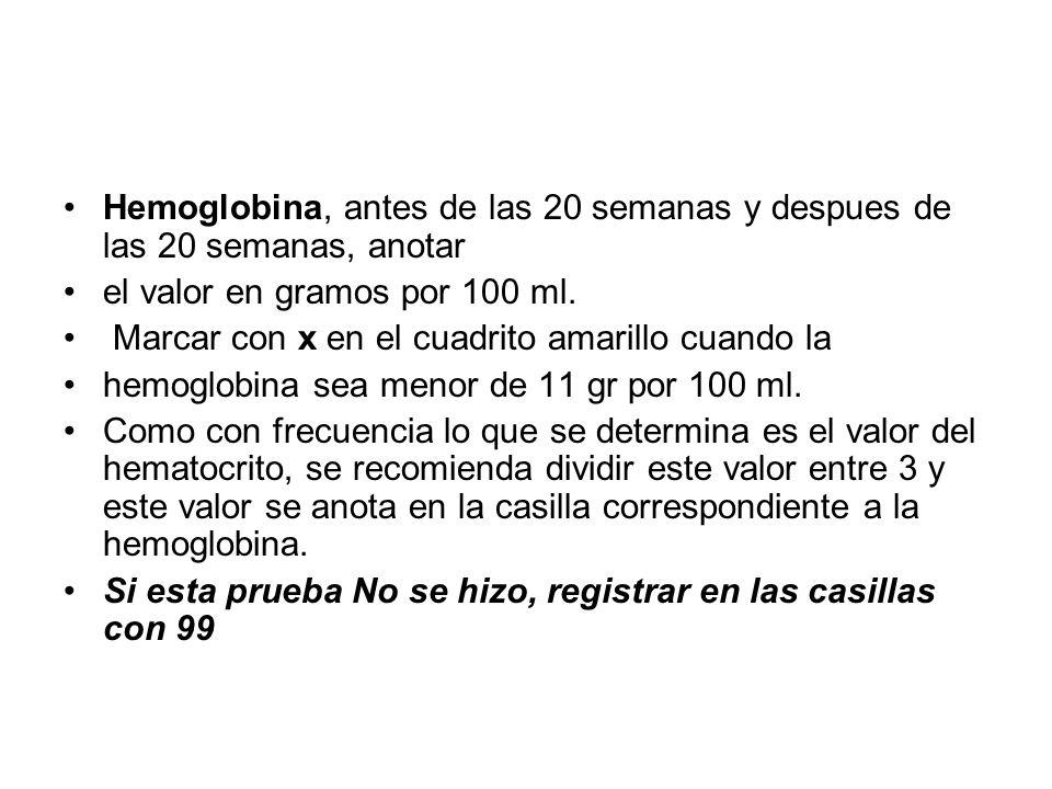 Hemoglobina, antes de las 20 semanas y despues de las 20 semanas, anotar