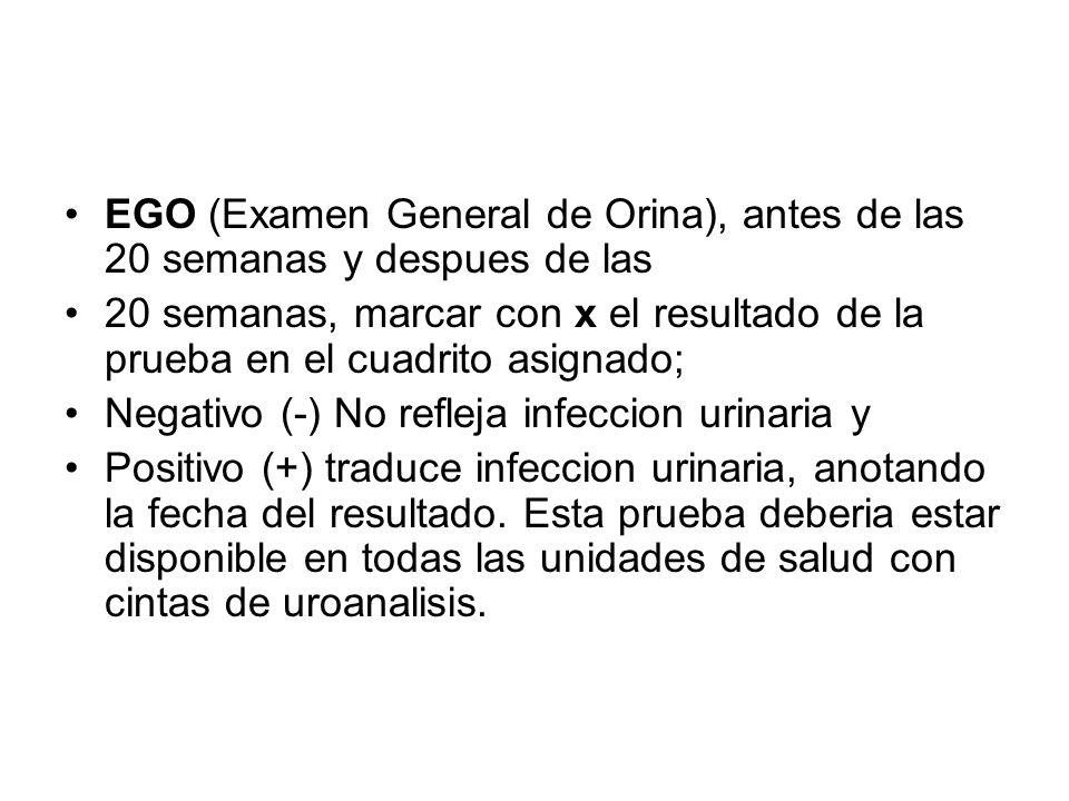 EGO (Examen General de Orina), antes de las 20 semanas y despues de las