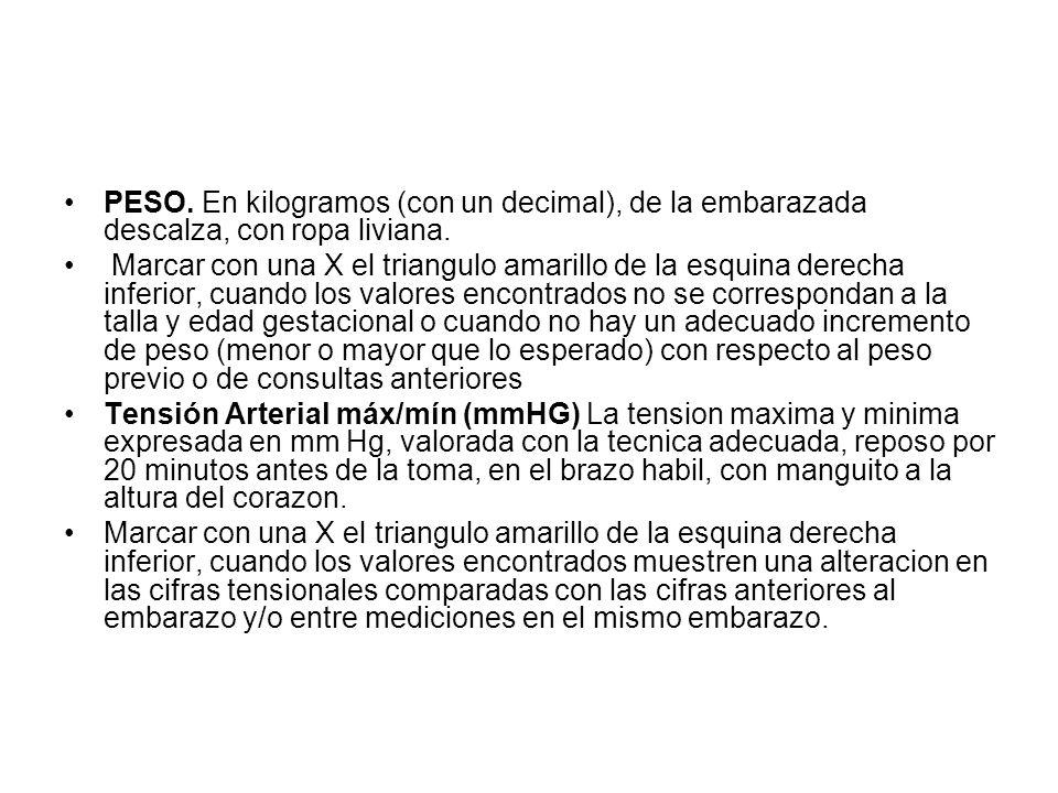 PESO. En kilogramos (con un decimal), de la embarazada descalza, con ropa liviana.