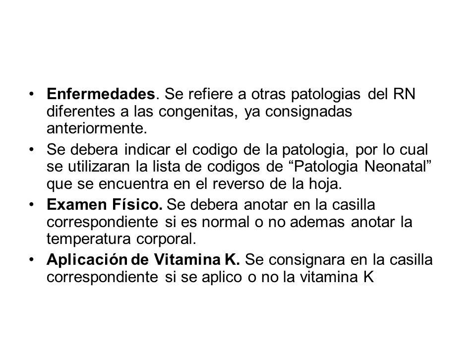 Enfermedades. Se refiere a otras patologias del RN diferentes a las congenitas, ya consignadas anteriormente.