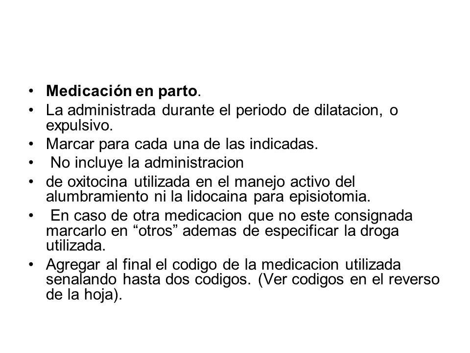 Medicación en parto. La administrada durante el periodo de dilatacion, o expulsivo. Marcar para cada una de las indicadas.
