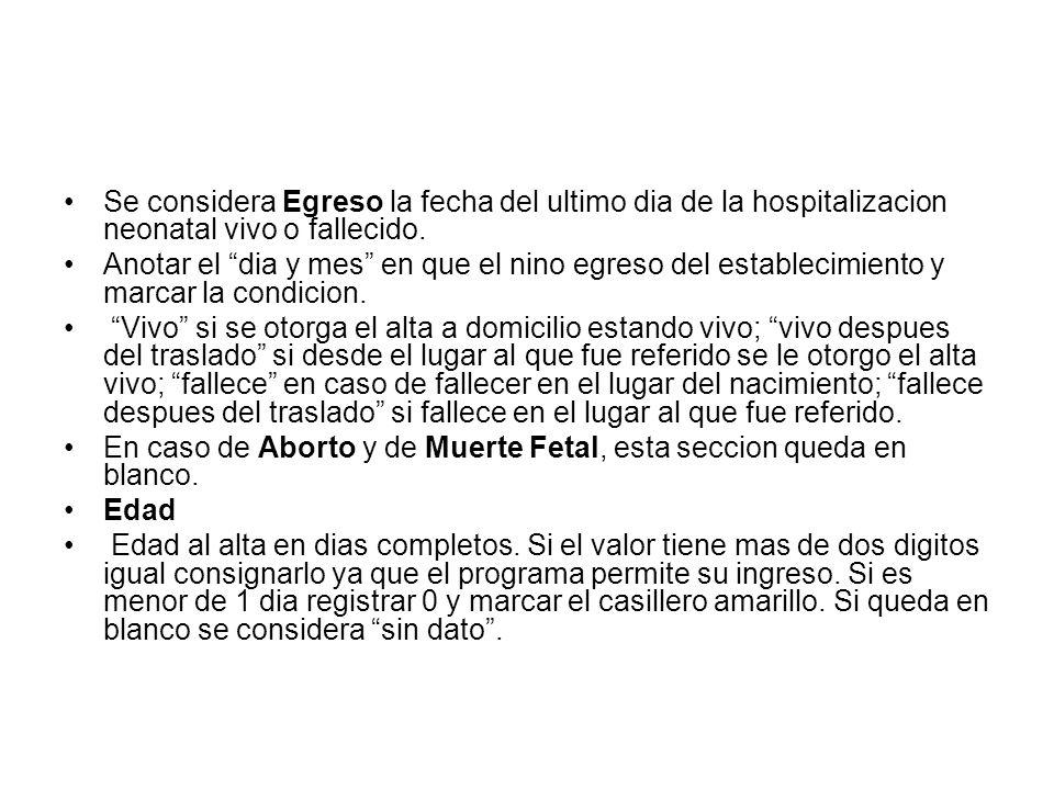 Se considera Egreso la fecha del ultimo dia de la hospitalizacion neonatal vivo o fallecido.