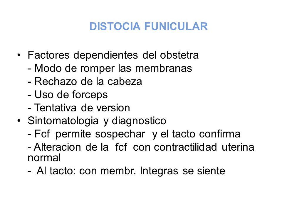 DISTOCIA FUNICULARFactores dependientes del obstetra. - Modo de romper las membranas. - Rechazo de la cabeza.