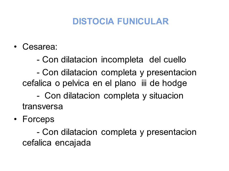 DISTOCIA FUNICULAR Cesarea: - Con dilatacion incompleta del cuello.