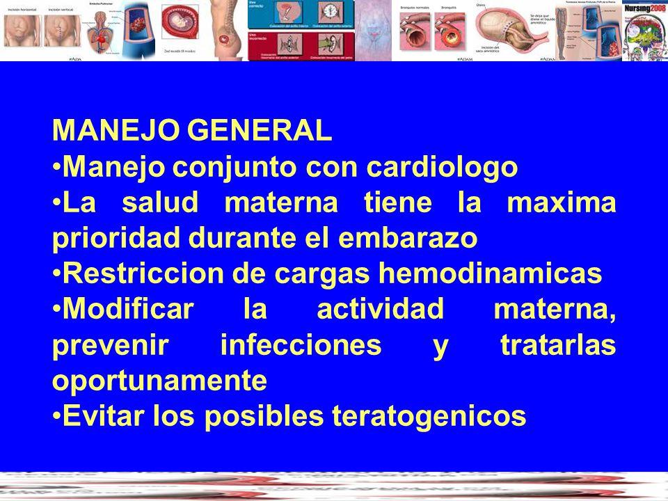 MANEJO GENERAL Manejo conjunto con cardiologo. La salud materna tiene la maxima prioridad durante el embarazo.