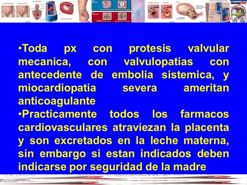 Toda px con protesis valvular mecanica, con valvulopatias con antecedente de embolia sistemica, y miocardiopatia severa ameritan anticoagulante
