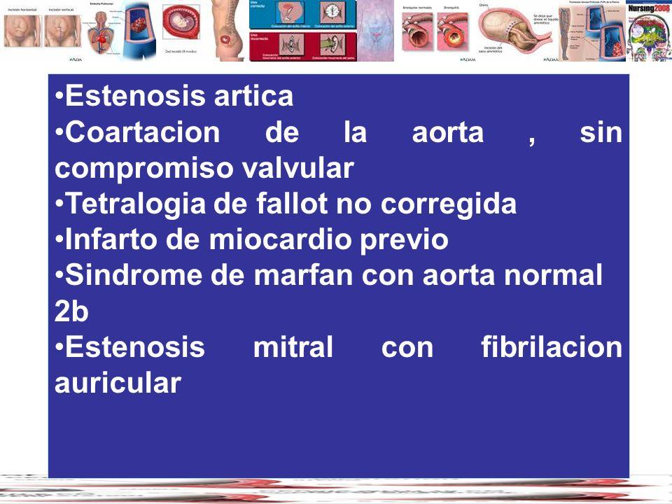 Estenosis articaCoartacion de la aorta , sin compromiso valvular. Tetralogia de fallot no corregida.