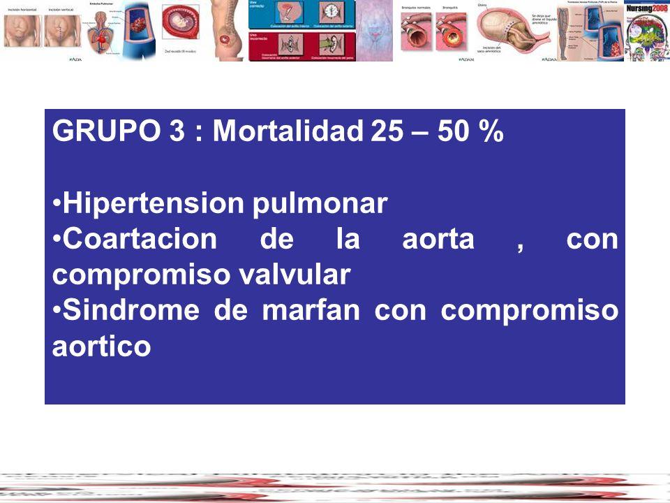 GRUPO 3 : Mortalidad 25 – 50 % Hipertension pulmonar. Coartacion de la aorta , con compromiso valvular.
