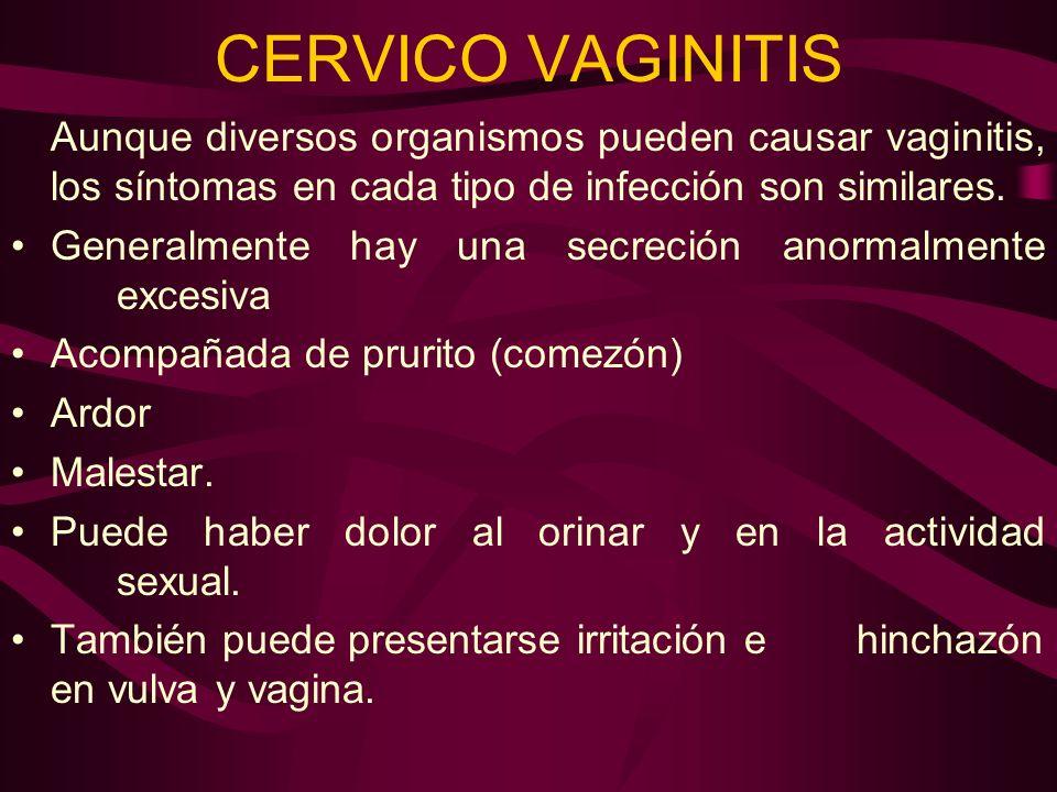 CERVICO VAGINITIS Generalmente hay una secreción anormalmente excesiva