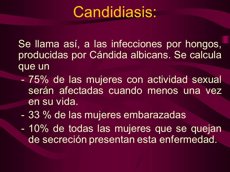 Candidiasis:Se llama así, a las infecciones por hongos, producidas por Cándida albicans. Se calcula que un.