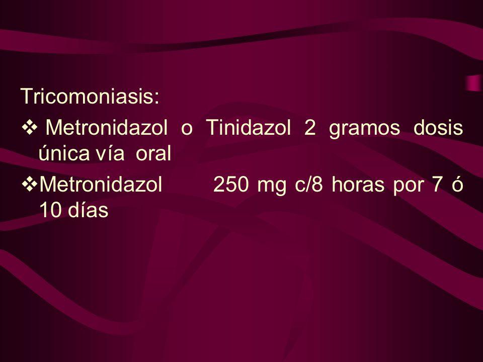 Tricomoniasis: Metronidazol o Tinidazol 2 gramos dosis única vía oral.