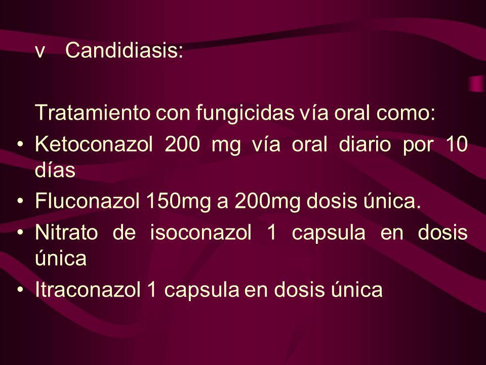 v Candidiasis: Tratamiento con fungicidas vía oral como: Ketoconazol 200 mg vía oral diario por 10 días.