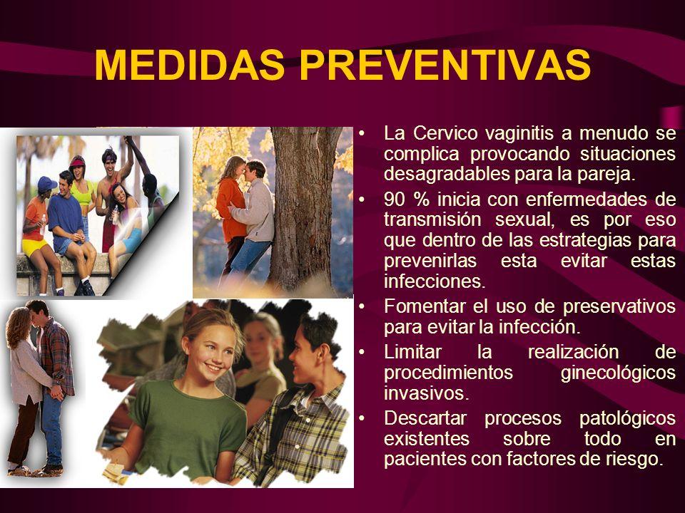 MEDIDAS PREVENTIVAS La Cervico vaginitis a menudo se complica provocando situaciones desagradables para la pareja.