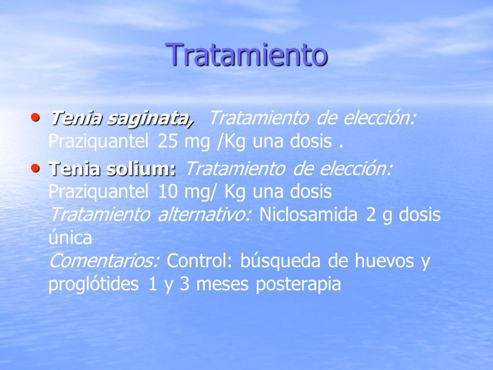 Tratamiento Tenia saginata, Tratamiento de elección: Praziquantel 25 mg /Kg una dosis .