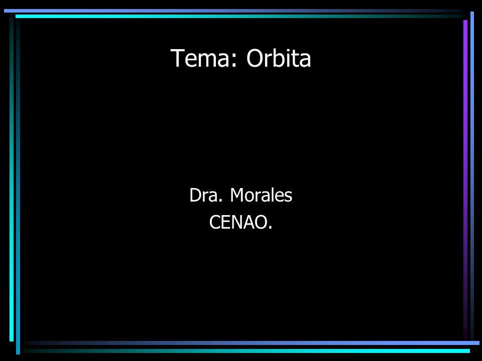 Tema: Orbita Dra. Morales CENAO.