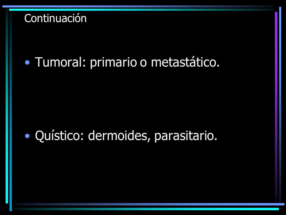Tumoral: primario o metastático.