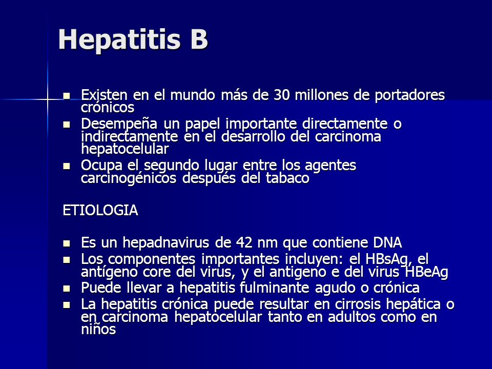 Hepatitis BExisten en el mundo más de 30 millones de portadores crónicos.