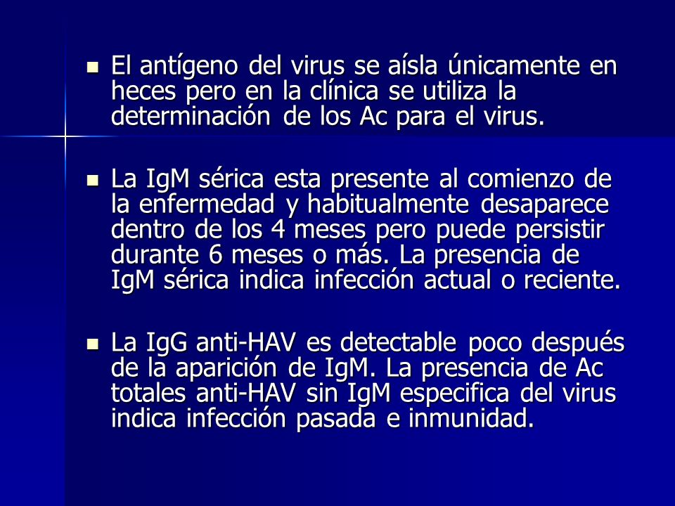 El antígeno del virus se aísla únicamente en heces pero en la clínica se utiliza la determinación de los Ac para el virus.
