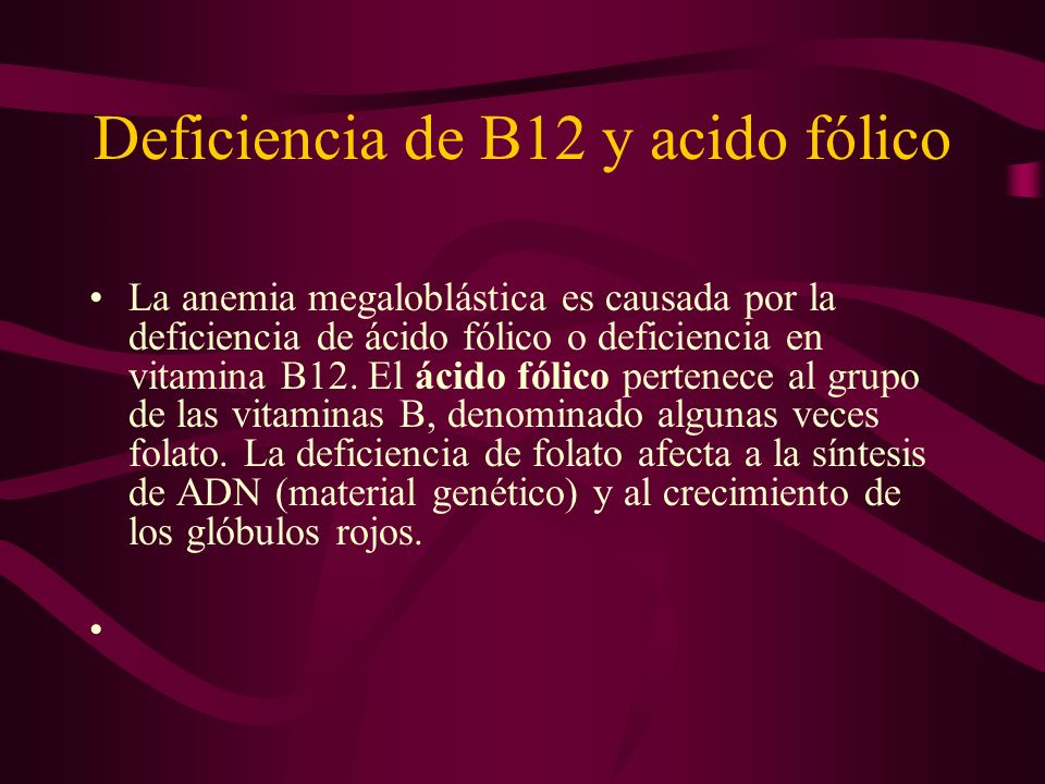 Deficiencia de B12 y acido fólico