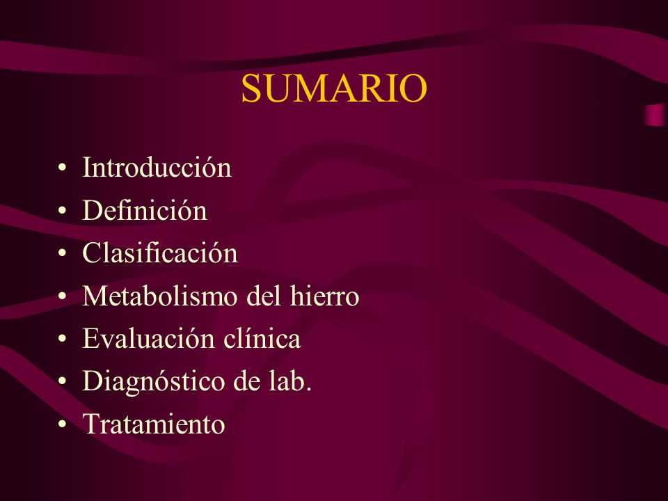 SUMARIO Introducción Definición Clasificación Metabolismo del hierro