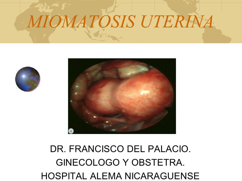 MIOMATOSIS UTERINA DR. FRANCISCO DEL PALACIO. GINECOLOGO Y OBSTETRA.