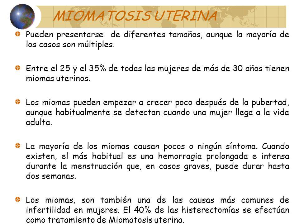MIOMATOSIS UTERINAPueden presentarse de diferentes tamaños, aunque la mayoría de los casos son múltiples.