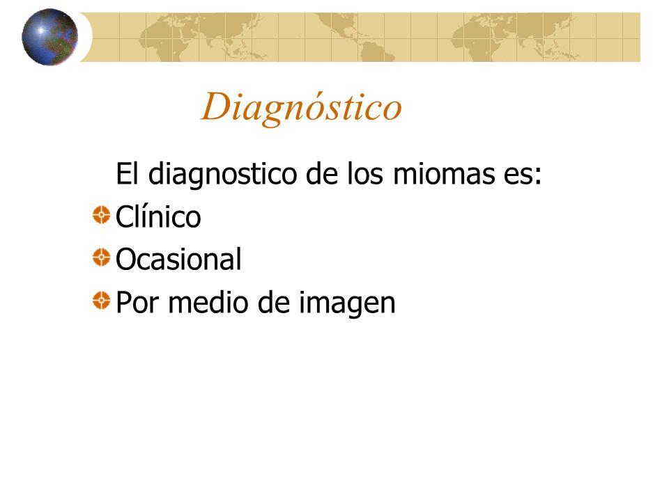 Diagnóstico El diagnostico de los miomas es: Clínico Ocasional