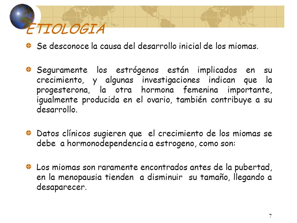 ETIOLOGIA Se desconoce la causa del desarrollo inicial de los miomas.