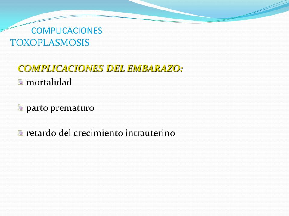 COMPLICACIONES TOXOPLASMOSIS. COMPLICACIONES DEL EMBARAZO: mortalidad.