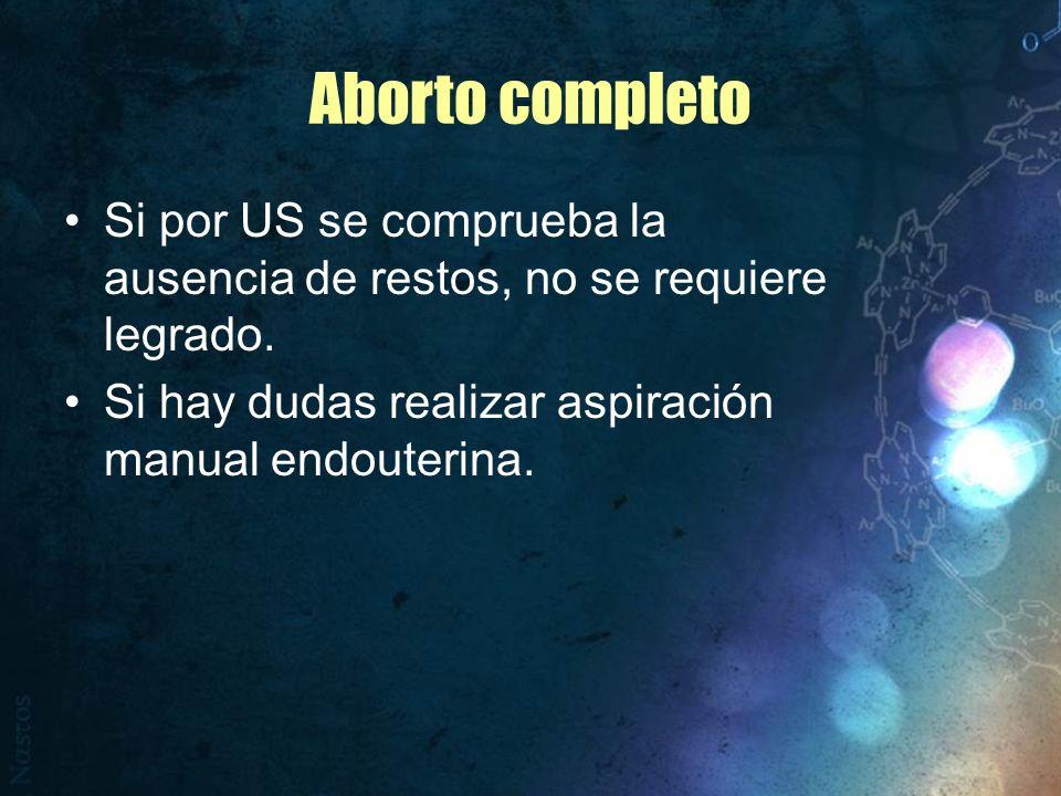 Aborto completo Si por US se comprueba la ausencia de restos, no se requiere legrado.