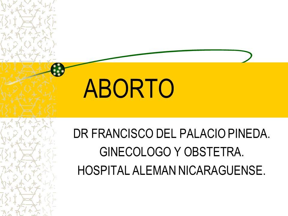 ABORTO DR FRANCISCO DEL PALACIO PINEDA. GINECOLOGO Y OBSTETRA.