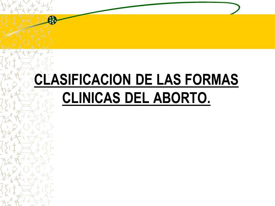 CLASIFICACION DE LAS FORMAS CLINICAS DEL ABORTO.