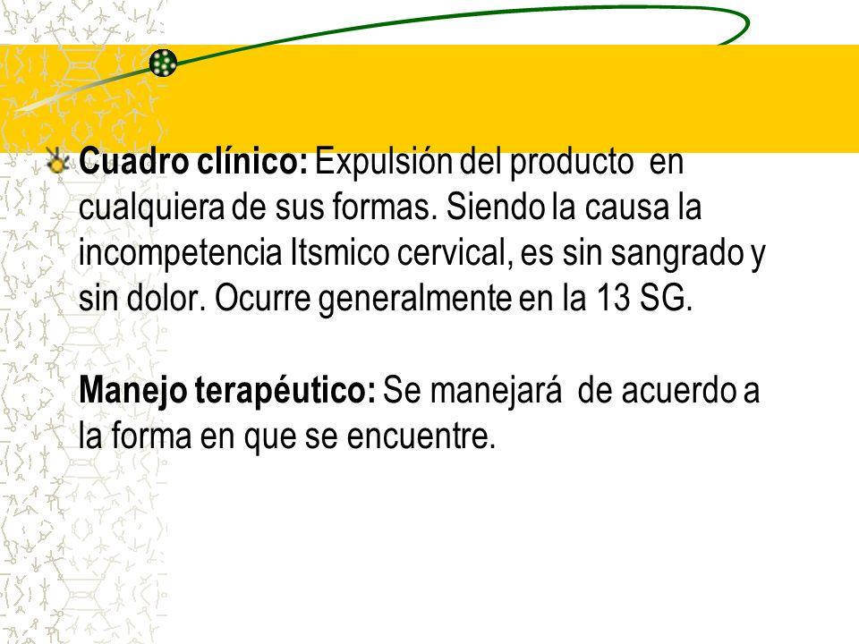 Cuadro clínico: Expulsión del producto en cualquiera de sus formas