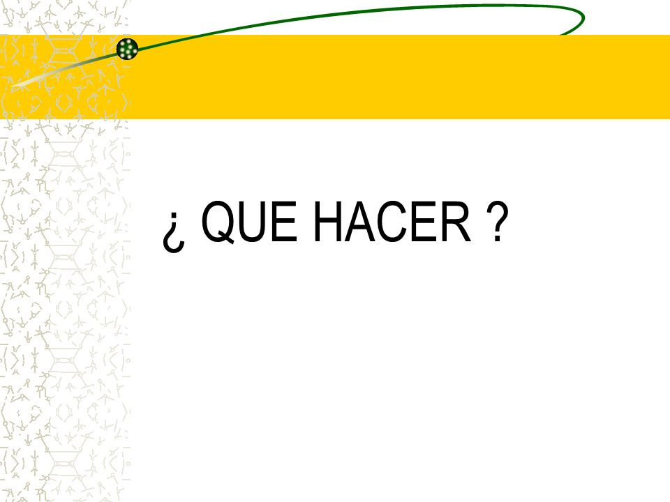 ¿ QUE HACER