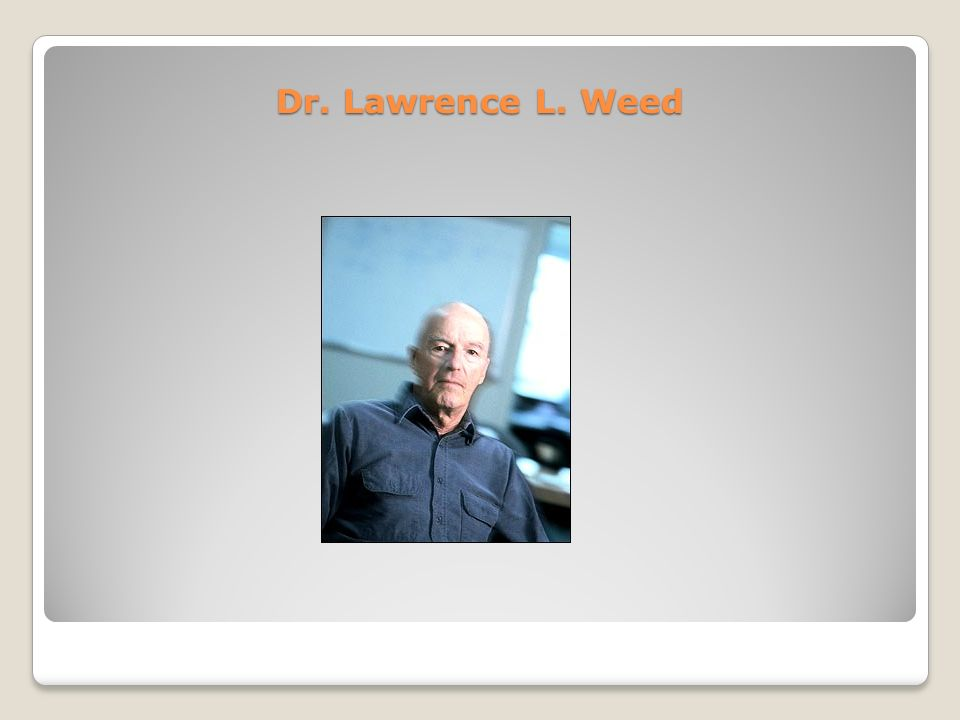 Dr. Lawrence L. Weed