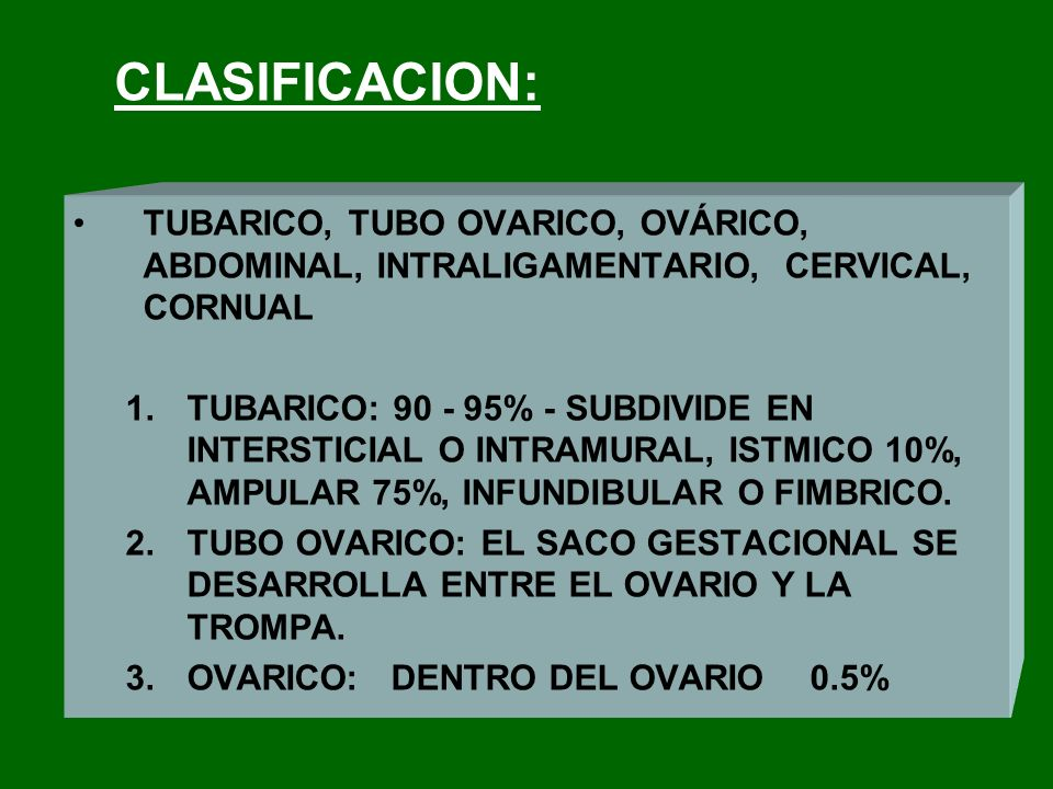 CLASIFICACION: TUBARICO, TUBO OVARICO, OVÁRICO, ABDOMINAL, INTRALIGAMENTARIO, CERVICAL, CORNUAL.
