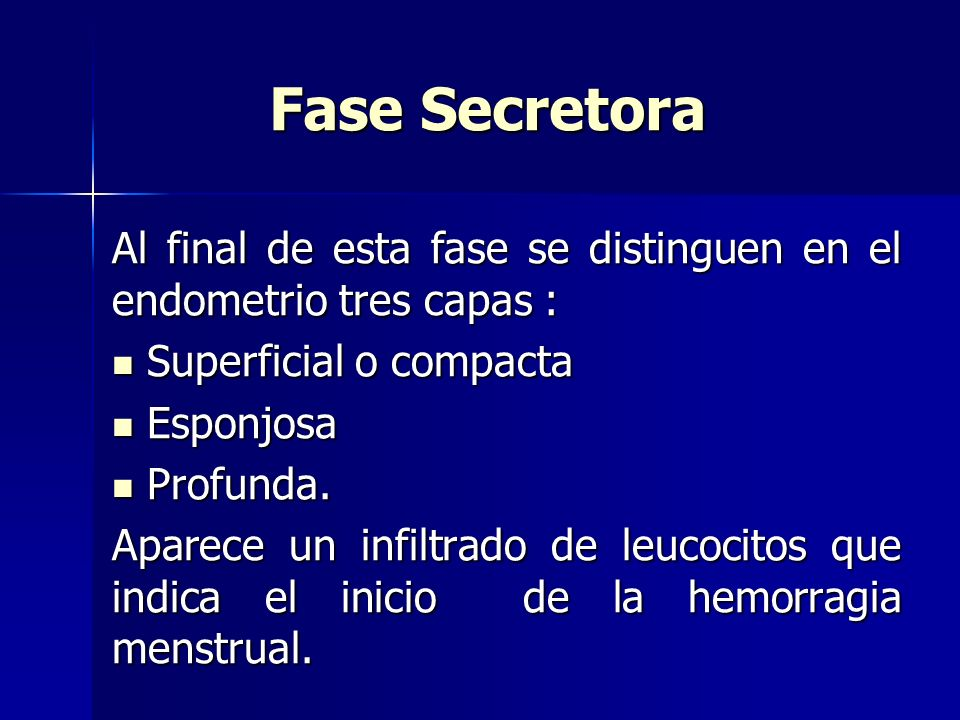 Fase Secretora Al final de esta fase se distinguen en el endometrio tres capas : Superficial o compacta.