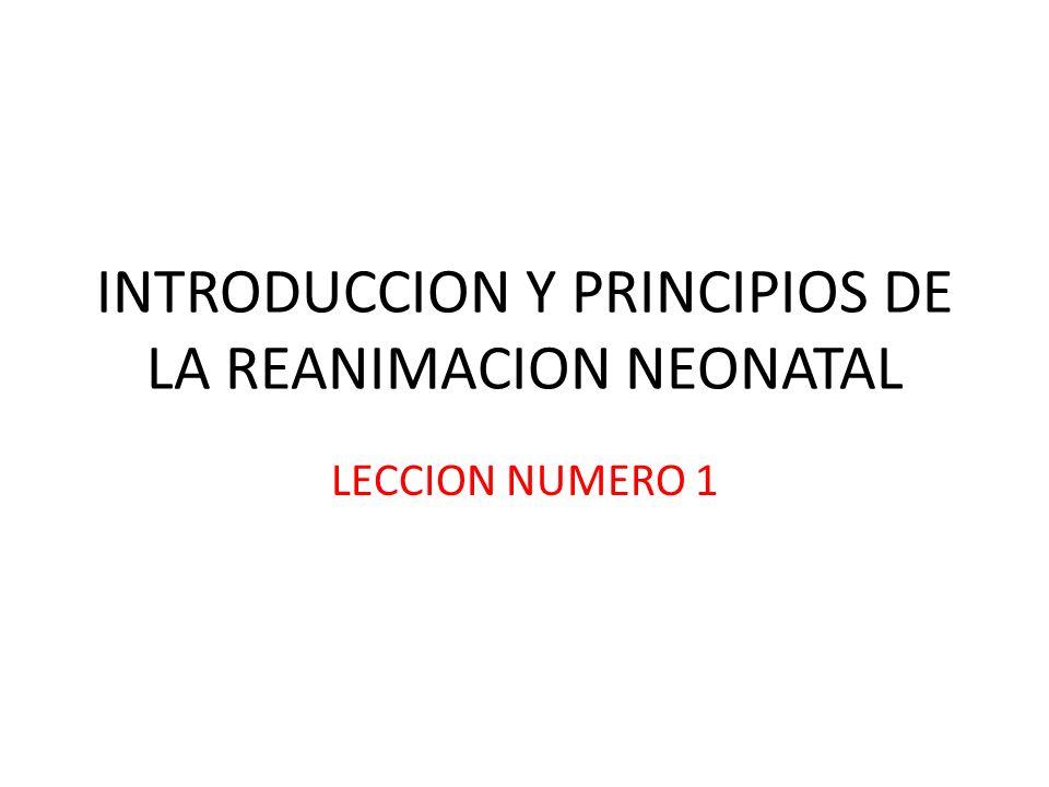 INTRODUCCION Y PRINCIPIOS DE LA REANIMACION NEONATAL