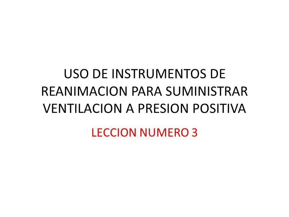 USO DE INSTRUMENTOS DE REANIMACION PARA SUMINISTRAR VENTILACION A PRESION POSITIVA