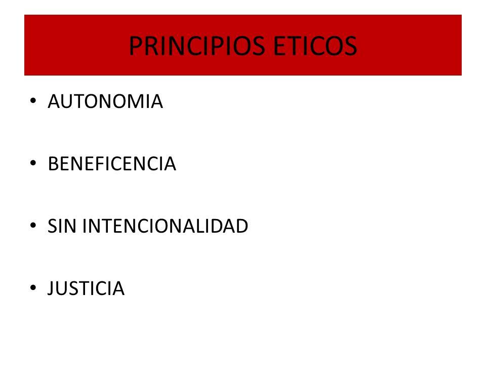 PRINCIPIOS ETICOS AUTONOMIA BENEFICENCIA SIN INTENCIONALIDAD JUSTICIA
