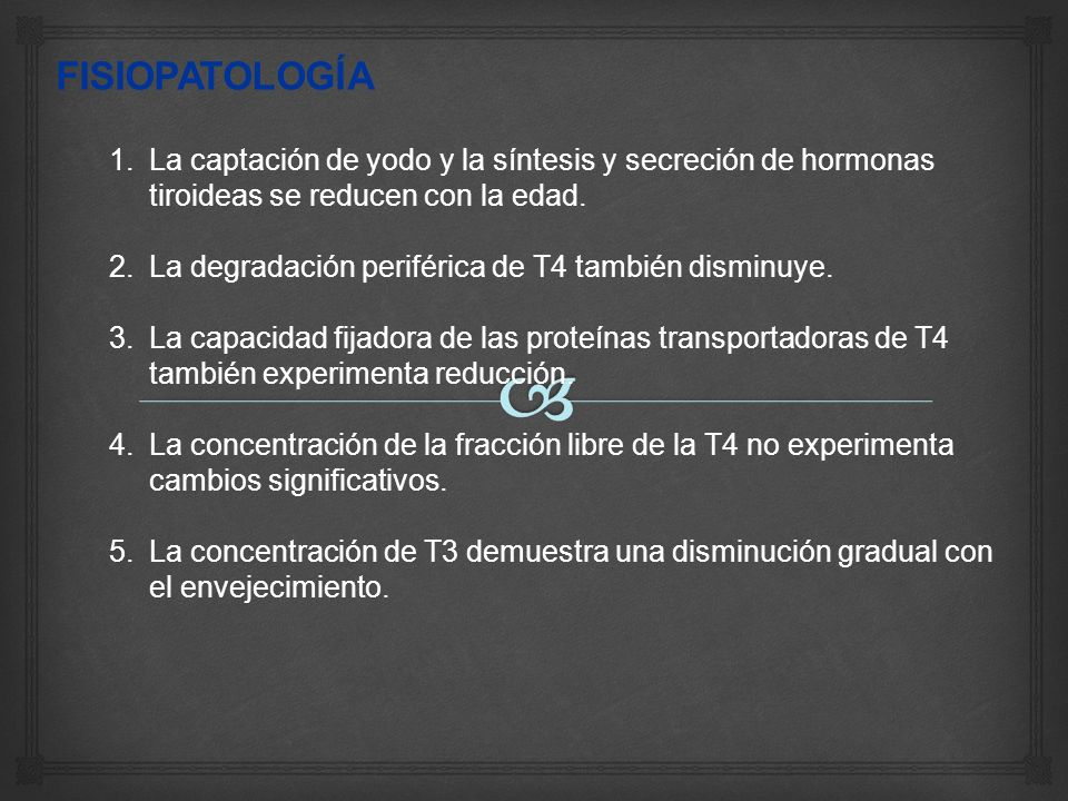 FISIOPATOLOGÍA La captación de yodo y la síntesis y secreción de hormonas tiroideas se reducen con la edad.