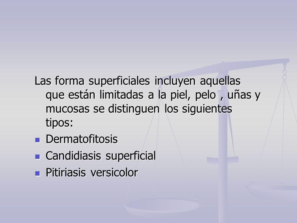Las forma superficiales incluyen aquellas que están limitadas a la piel, pelo , uñas y mucosas se distinguen los siguientes tipos: